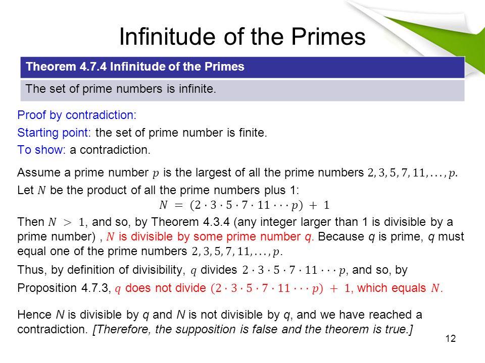 Infinitude of the Primes 12 Theorem 4.7.4 Infinitude of the Primes The set of prime numbers is infinite.