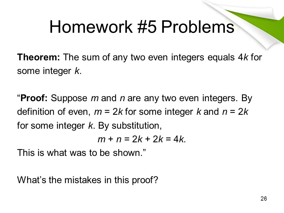Homework #5 Problems Theorem: The sum of any two even integers equals 4k for some integer k.