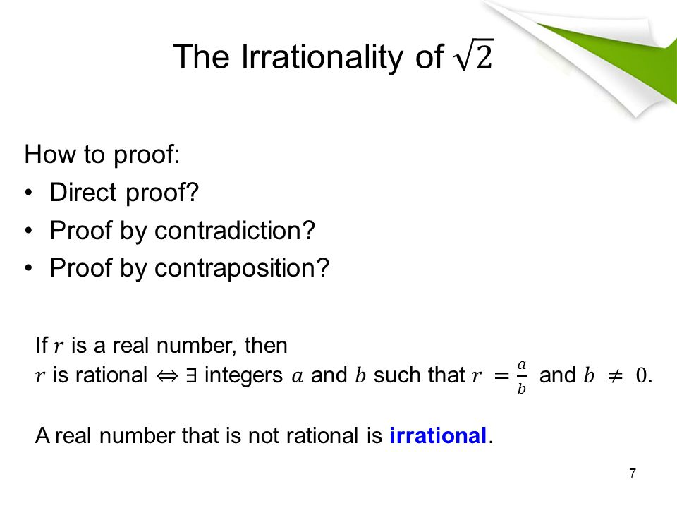 How to proof: Direct proof? Proof by contradiction? Proof by contraposition? 7