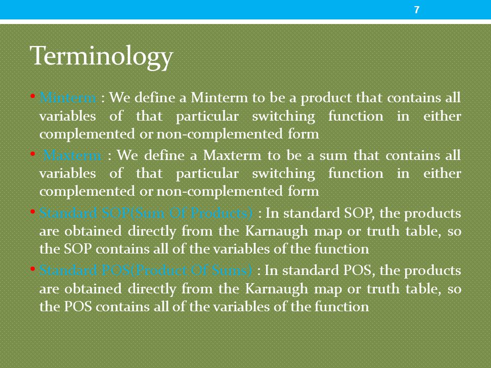Terminology Minterm : We define a Minterm to be a product that contains all variables of that particular switching function in either complemented or