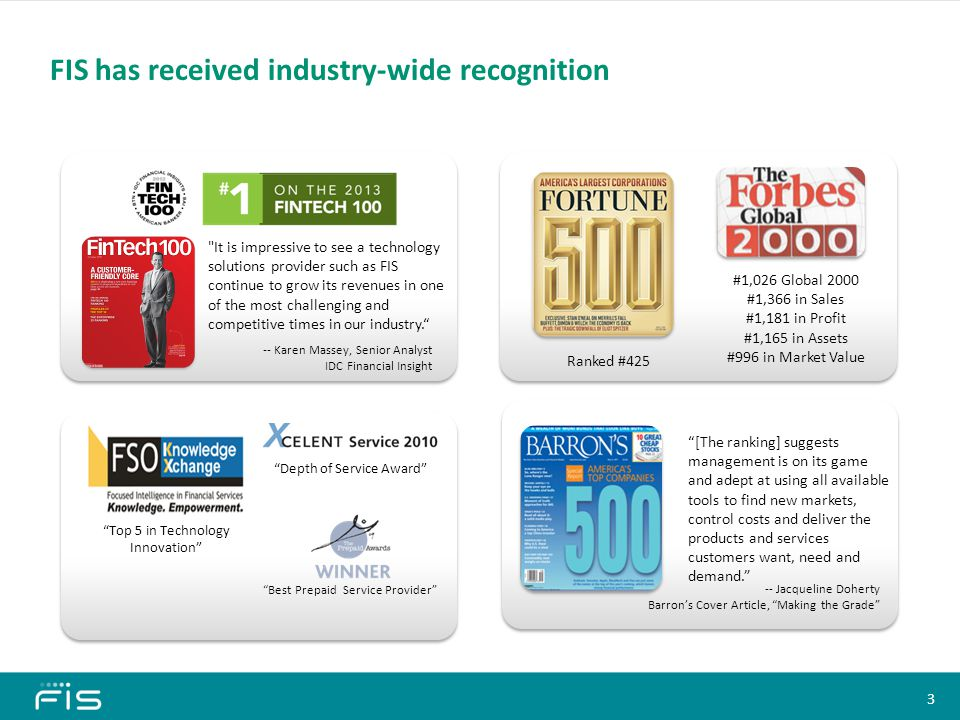 3 FIS has received industry-wide recognition -- Karen Massey, Senior Analyst IDC Financial Insight