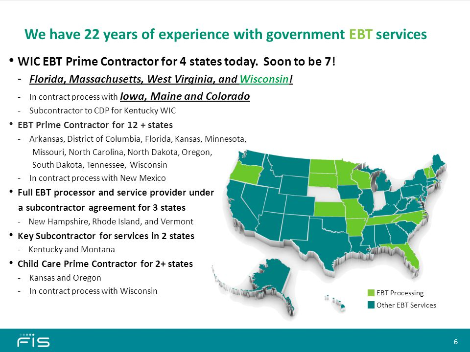 We have 22 years of experience with government EBT services WIC EBT Prime Contractor for 4 states today. Soon to be 7! - Florida, Massachusetts, West