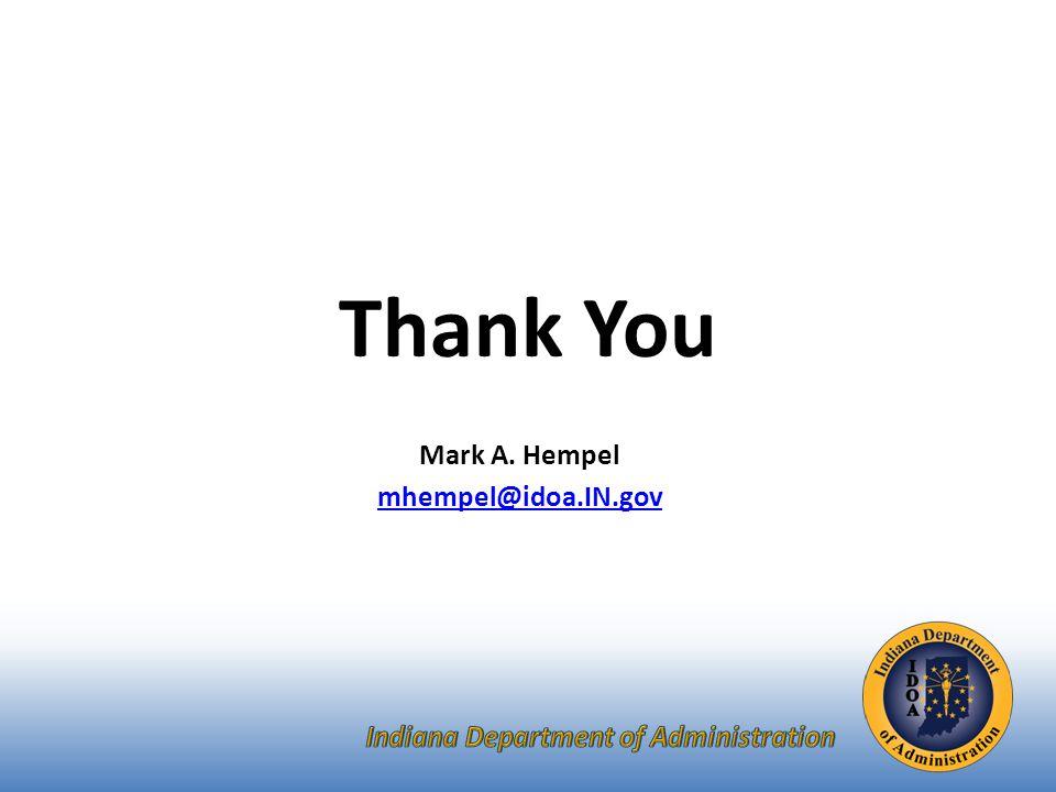 Thank You Mark A. Hempel mhempel@idoa.IN.gov