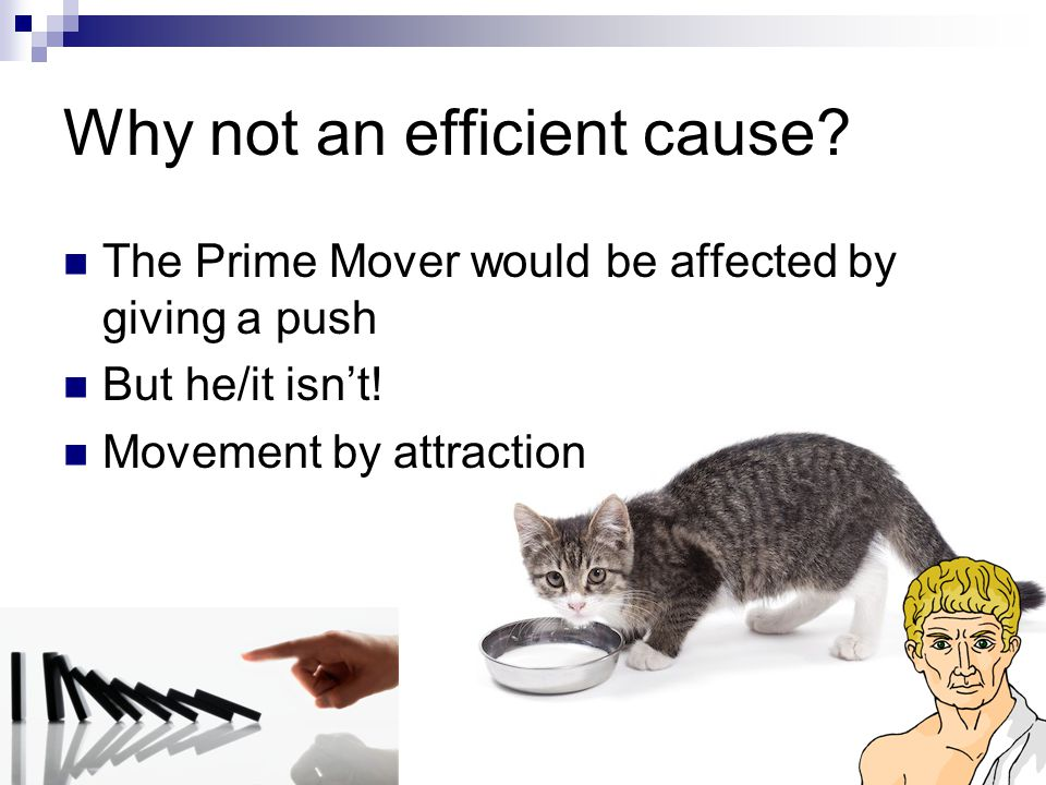 Why not an efficient cause.The Prime Mover would be affected by giving a push But he/it isn't.