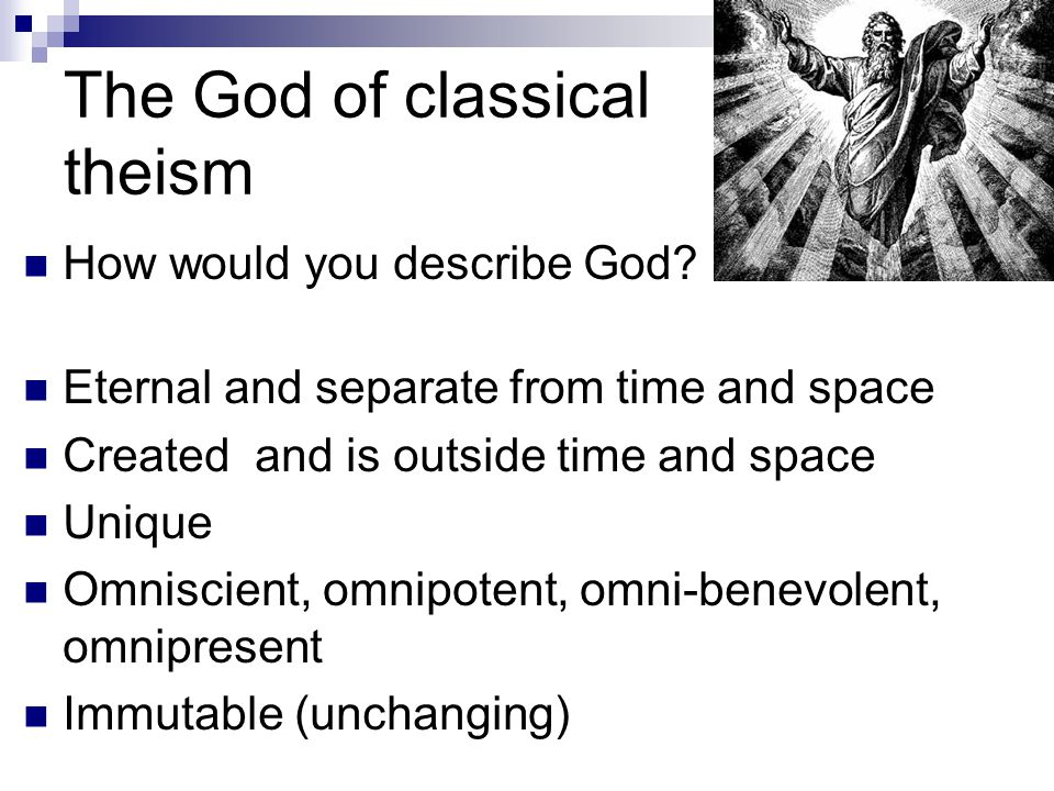 The God of classical theism How would you describe God.