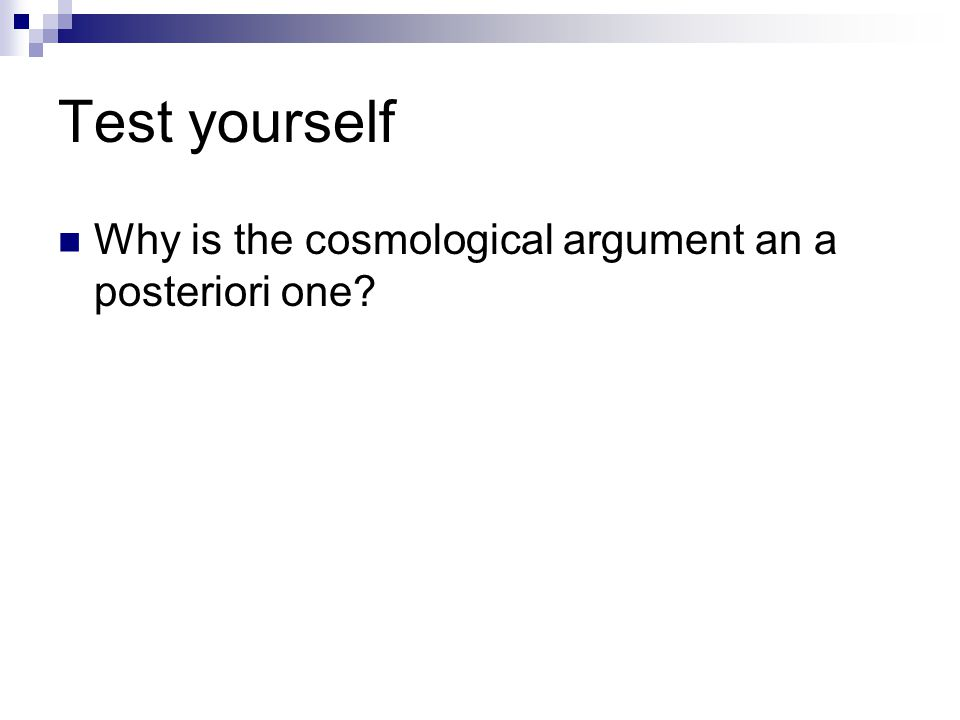 Test yourself Why is the cosmological argument an a posteriori one?