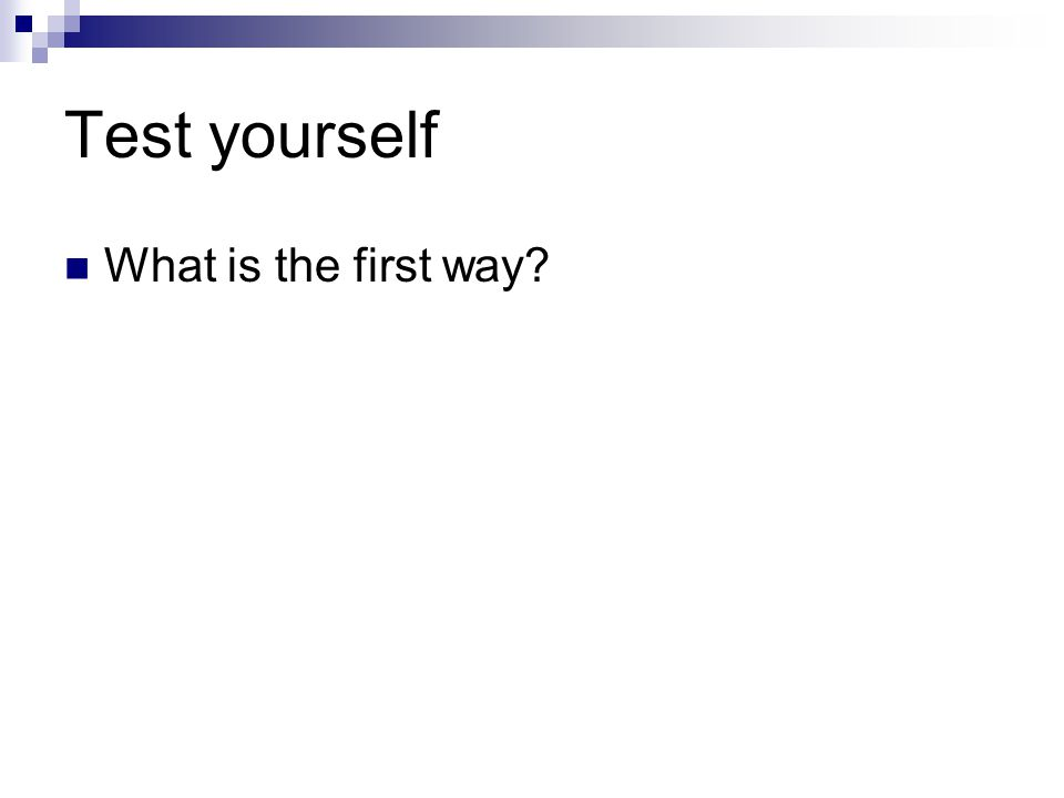Test yourself What is the first way?