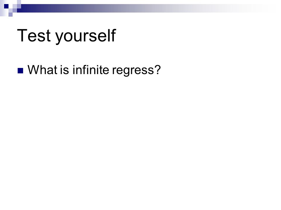 Test yourself What is infinite regress?