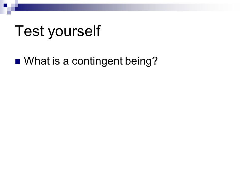Test yourself What is a contingent being?
