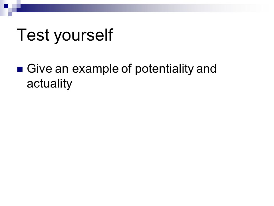 Test yourself Give an example of potentiality and actuality