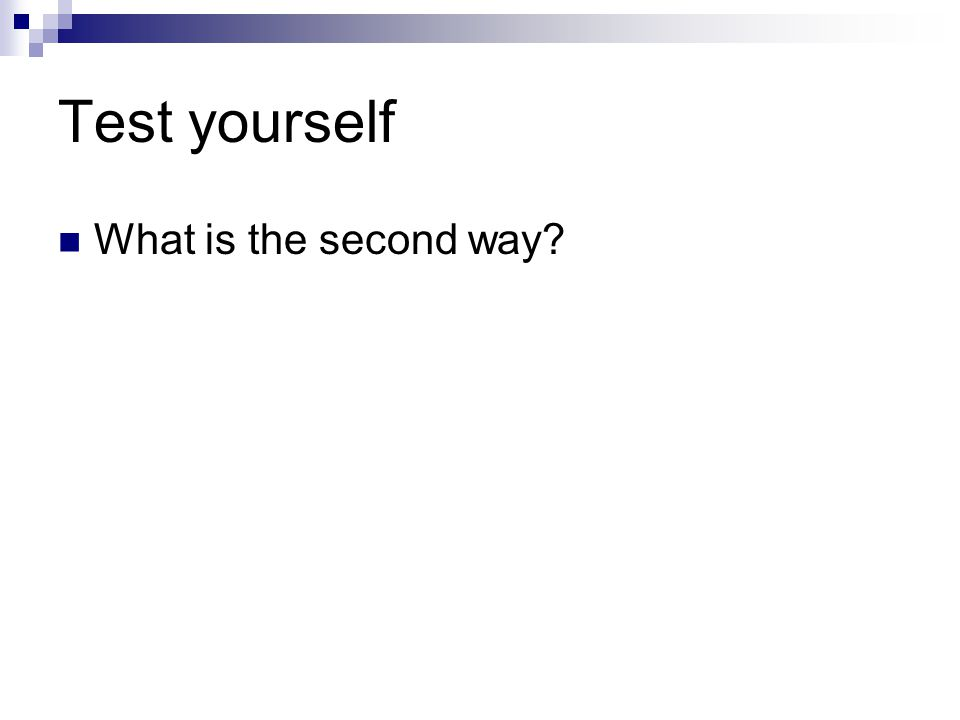 Test yourself What is the second way?