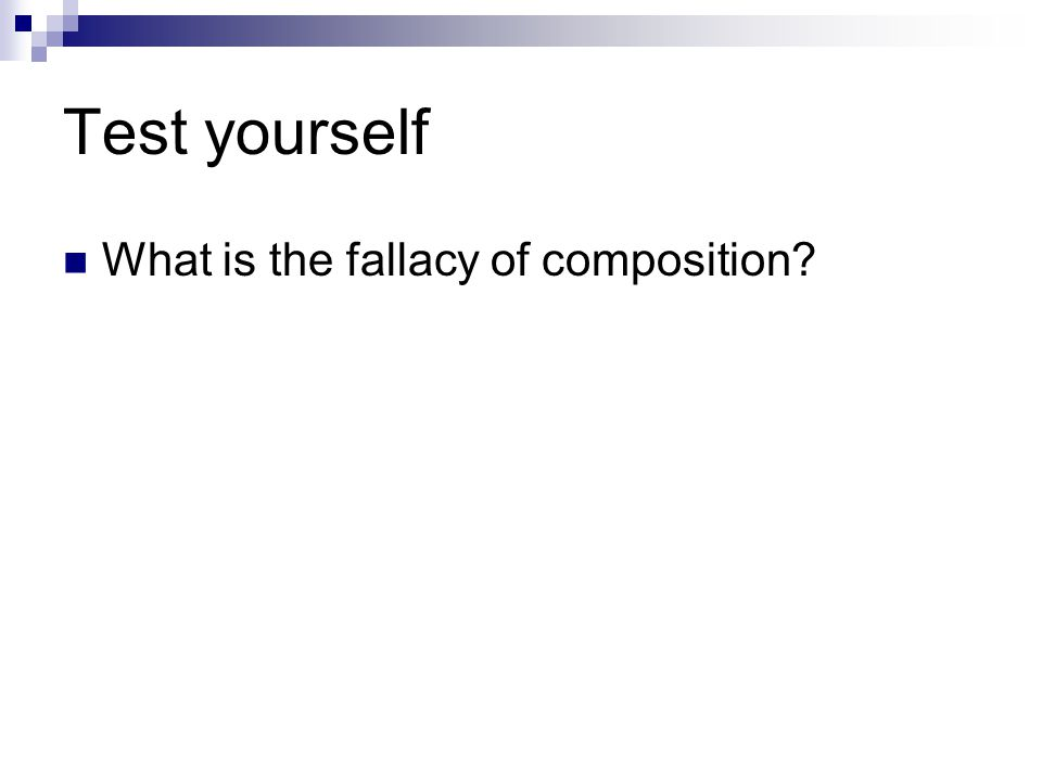 Test yourself What is the fallacy of composition?