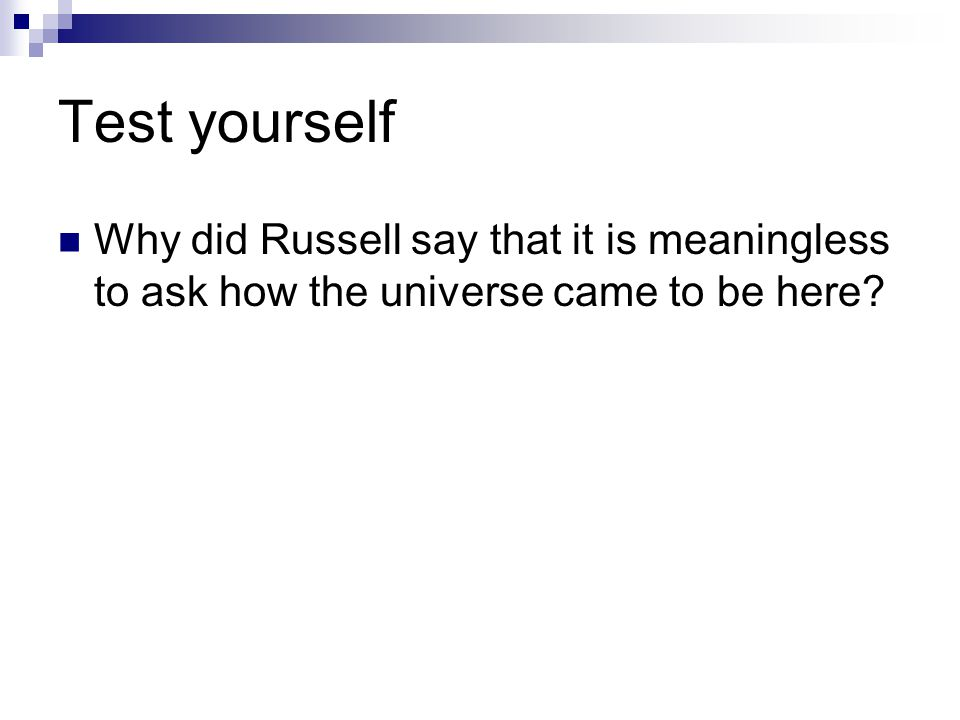 Test yourself Why did Russell say that it is meaningless to ask how the universe came to be here?