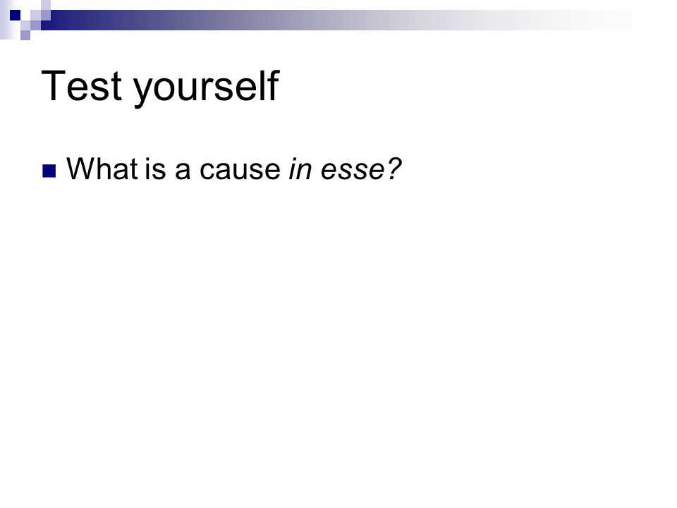 Test yourself What is a cause in esse?
