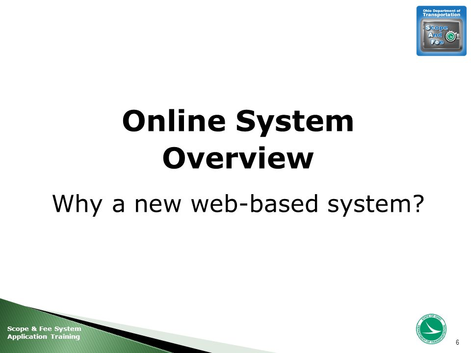 Scope & Fee System Application Training Online System Overview Why a new web-based system 6