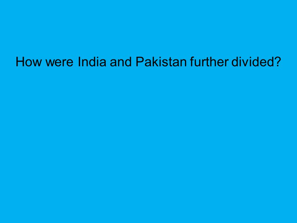 How were India and Pakistan further divided?
