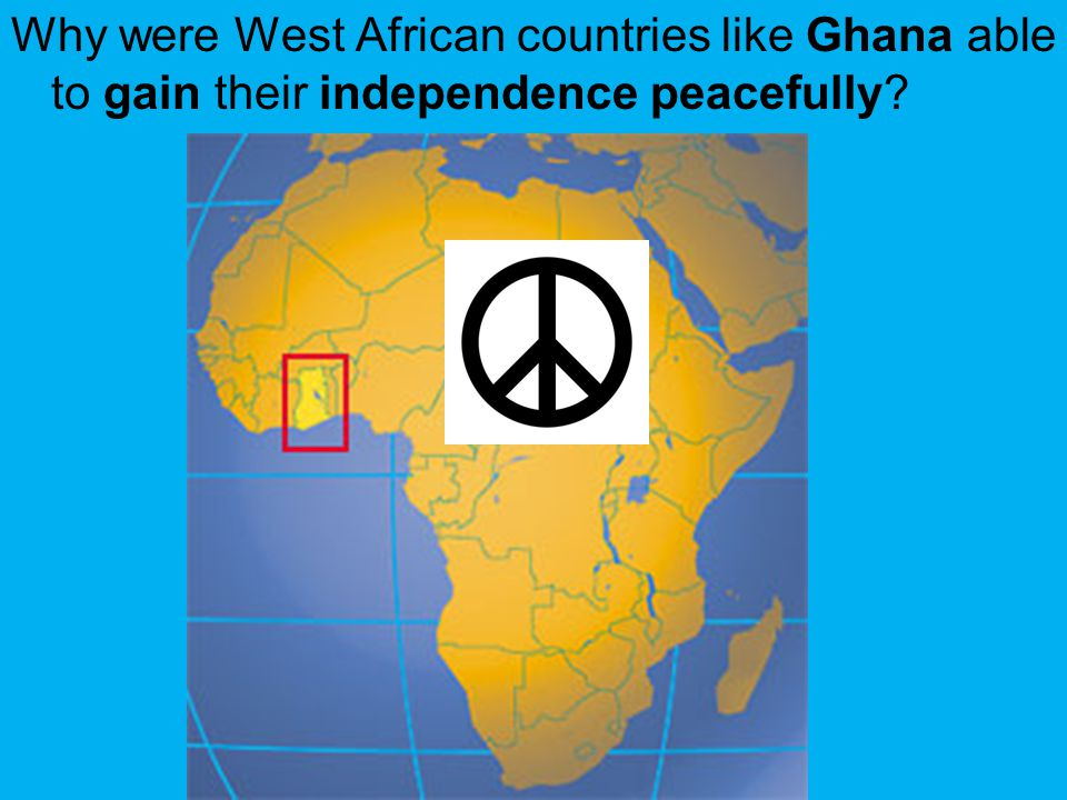 Why were West African countries like Ghana able to gain their independence peacefully?
