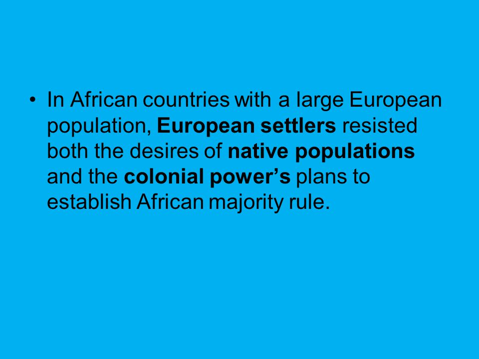 In African countries with a large European population, European settlers resisted both the desires of native populations and the colonial power's plan