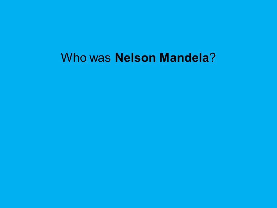 Who was Nelson Mandela?