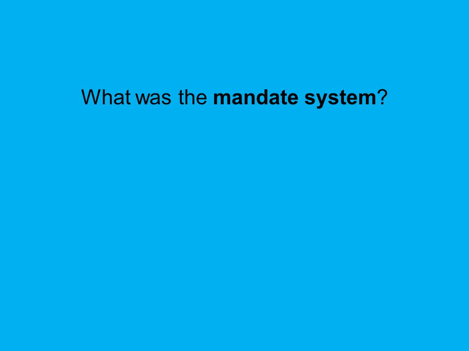 What was the mandate system?