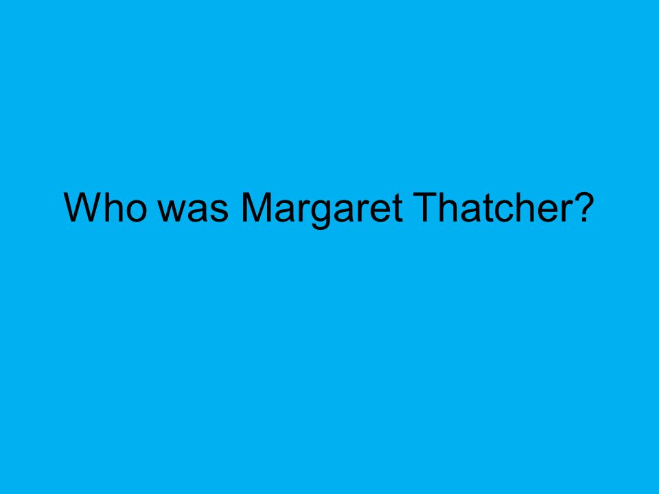 Margaret Thatcher British Prime Minister Free trade and less government regulation of business Close relationship with U.S.