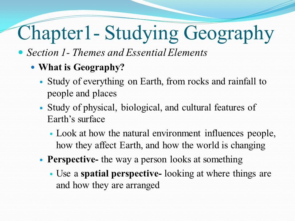 Chapter1- Studying Geography Section 1- Themes and Essential Elements What is Geography.