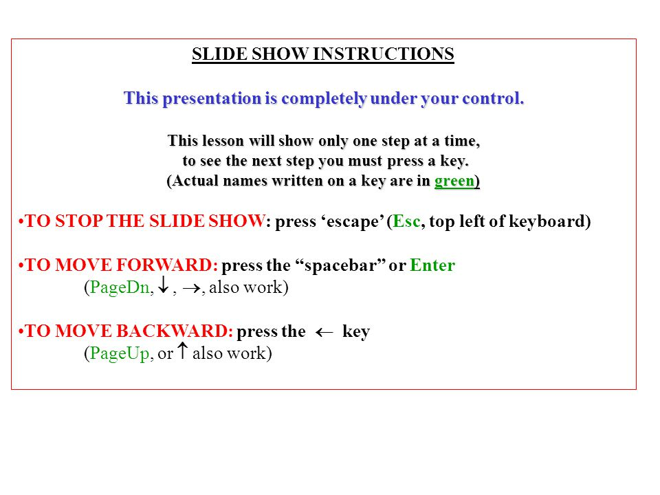 SLIDE SHOW INSTRUCTIONS This presentation is completely under your control. This lesson will show only one step at a time, to see the next step you mu