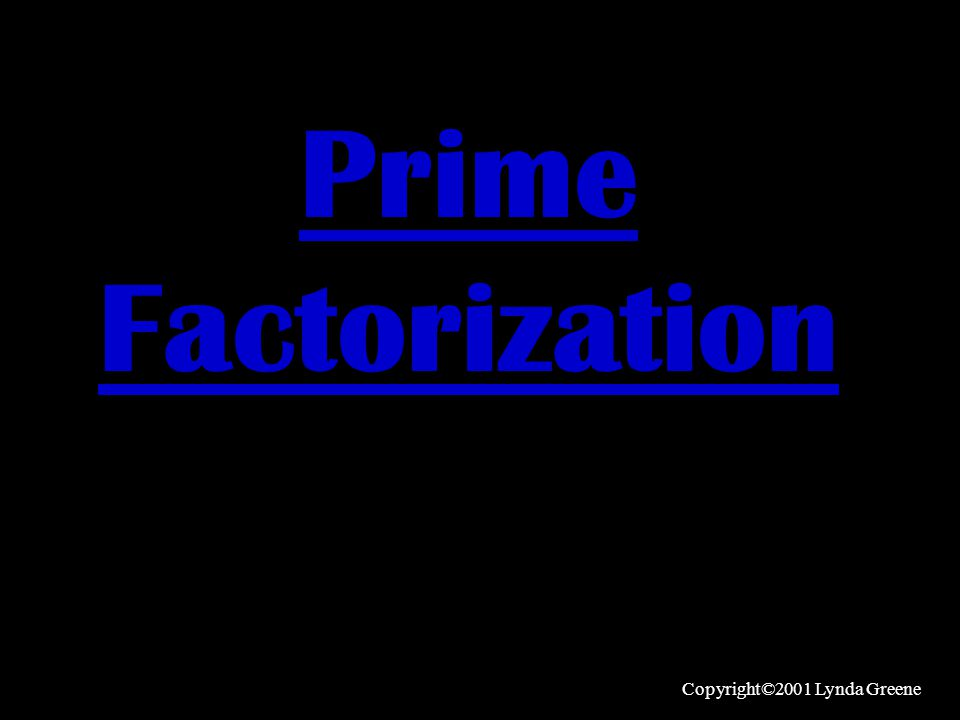 Prime Factorization: Breaking a number up into the smallest possible pieces.