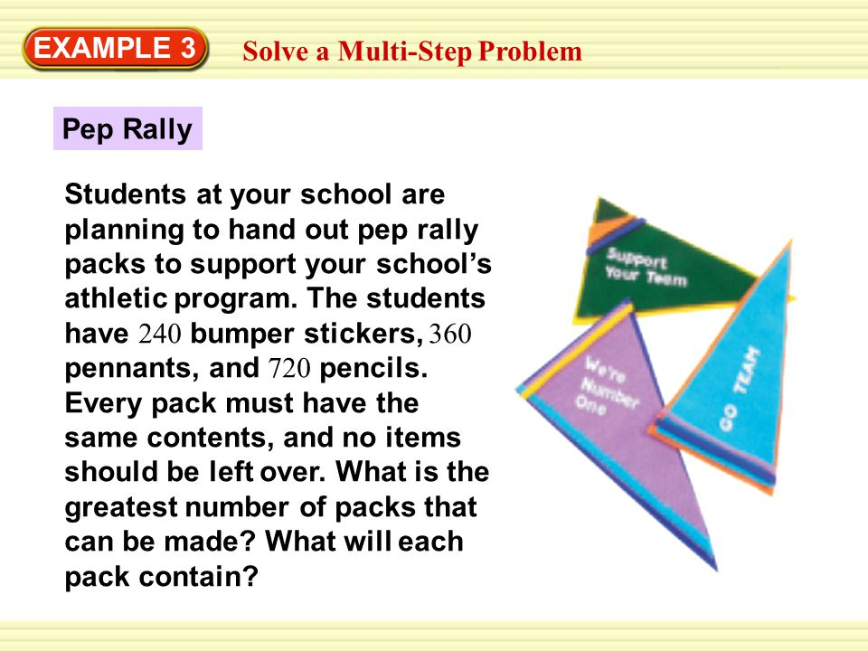 EXAMPLE 3 Solve a Multi-Step Problem STEP 1 Find the greatest number of pep rally packs by finding the GCF.