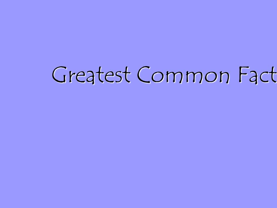What is a Greatest Common Factor.