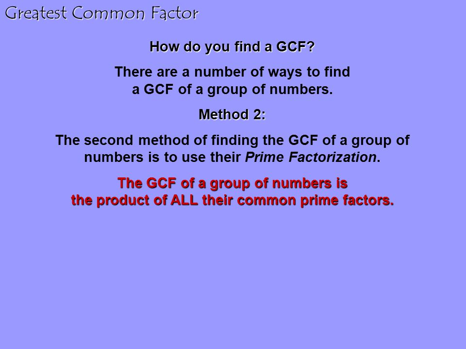 Greatest Common Factor How do you find a GCF.
