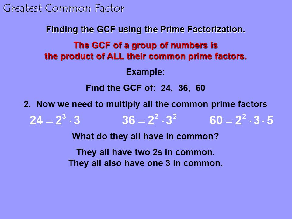 Greatest Common Factor Finding the GCF using the Prime Factorization.