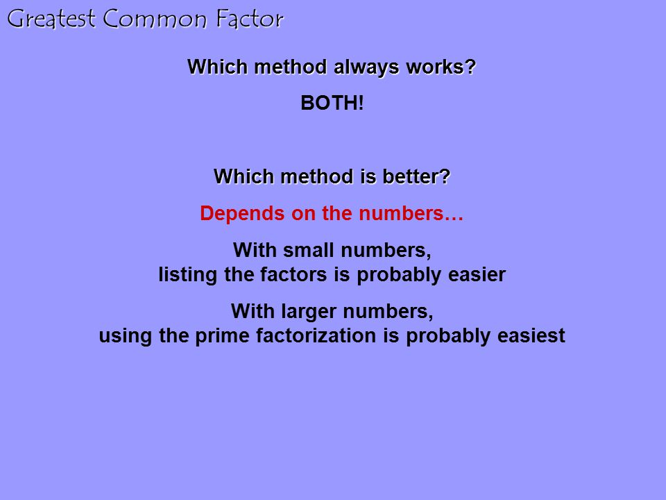 Greatest Common Factor Which method always works. BOTH.