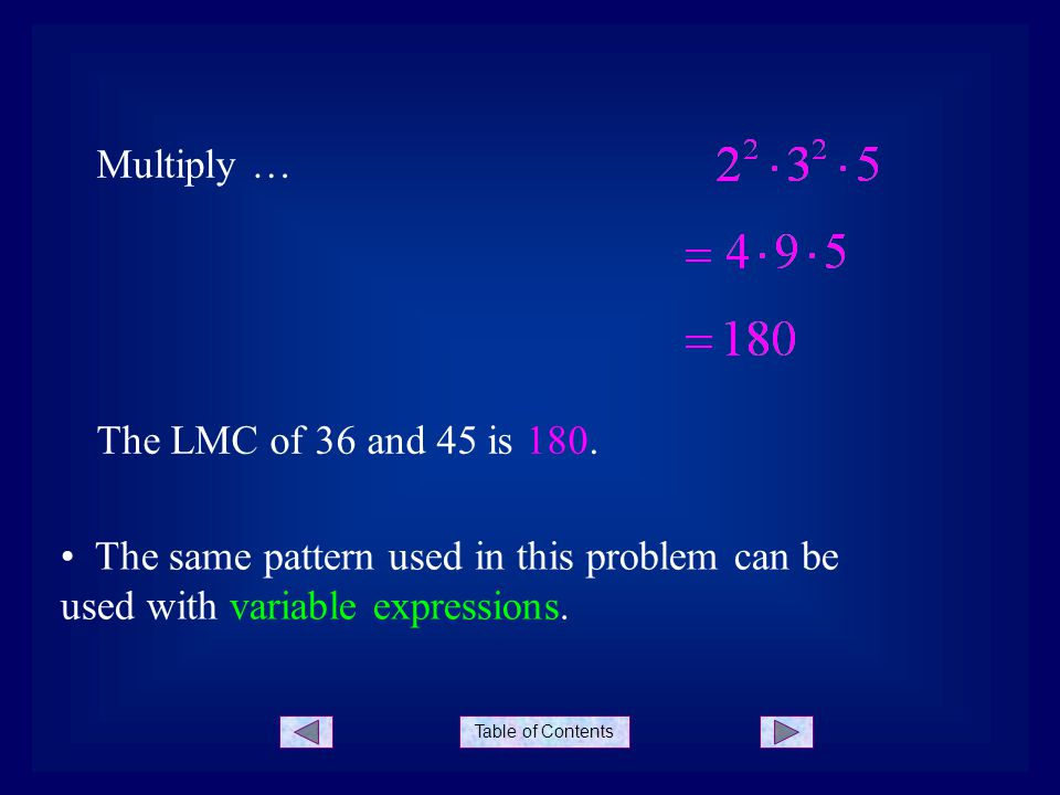 Table of Contents Multiply … The LMC of 36 and 45 is 180. The same pattern used in this problem can be used with variable expressions.