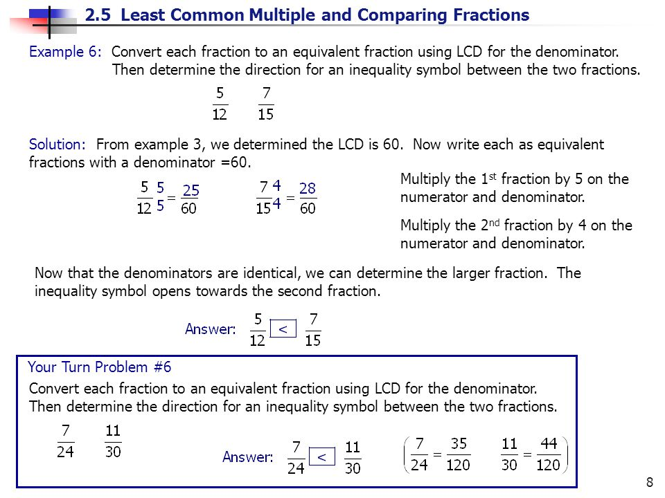 2.5 Least Common Multiple and Comparing Fractions 8 Example 6: Convert each fraction to an equivalent fraction using LCD for the denominator.