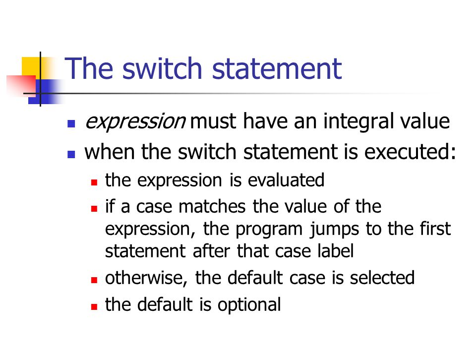 The switch statement expression must have an integral value when the switch statement is executed: the expression is evaluated if a case matches the v