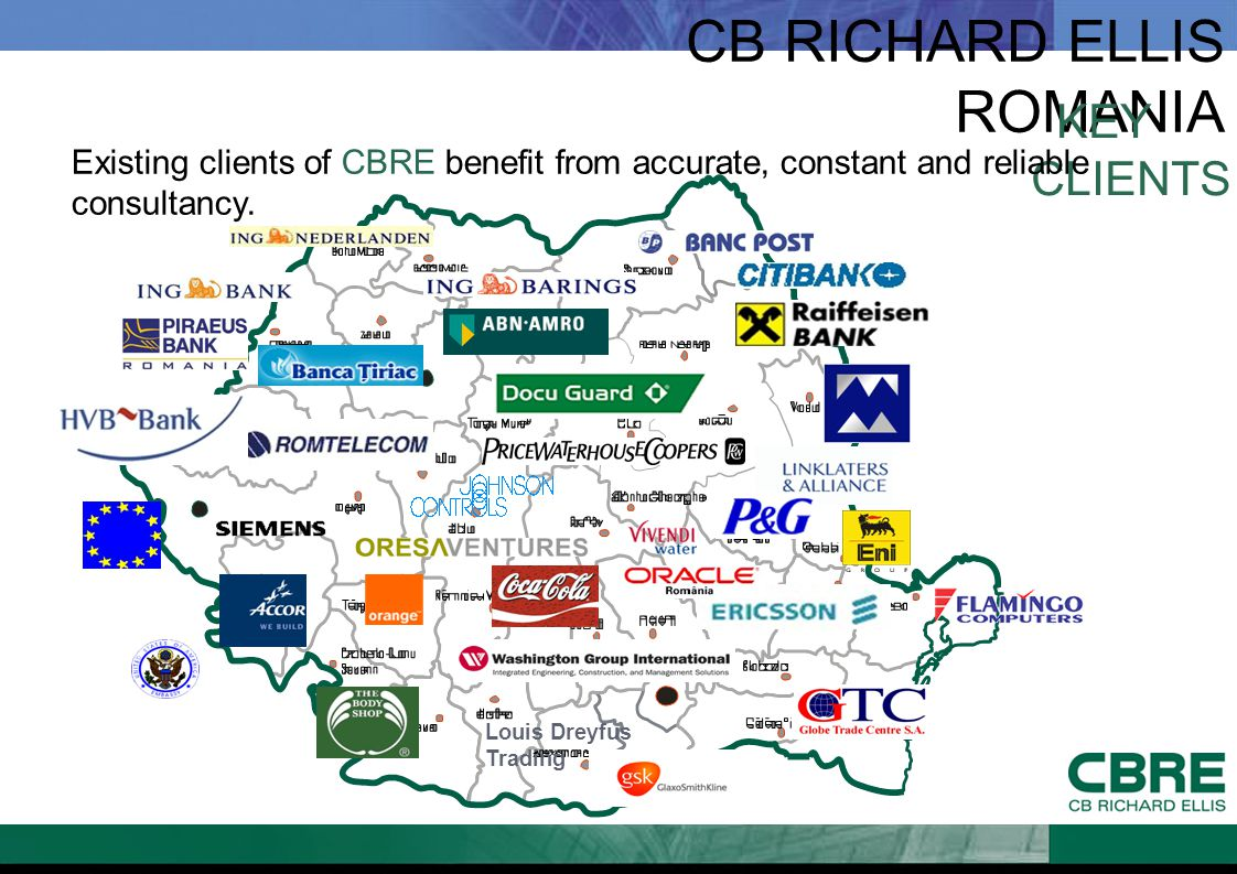 CB RICHARD ELLIS ROMANIA KEY CLIENTS Existing clients of CBRE benefit from accurate, constant and reliable consultancy. Louis Dreyfus Trading