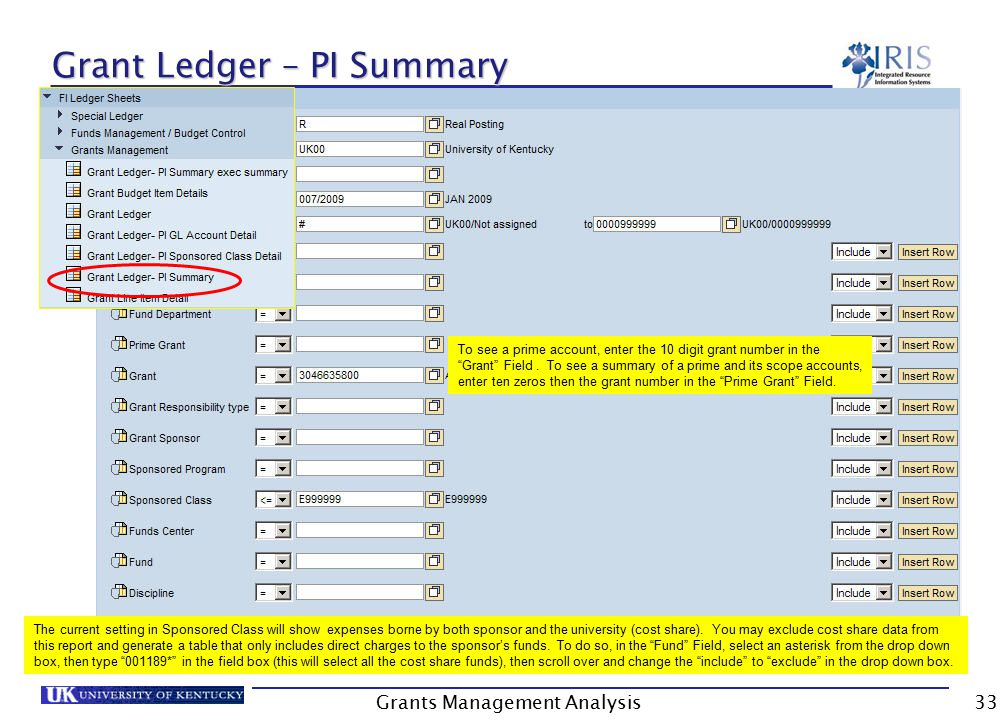 Grants Management Analysis33 Grant Ledger – PI Summary The current setting in Sponsored Class will show expenses borne by both sponsor and the university (cost share).