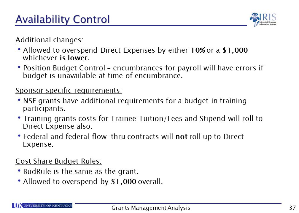 Grants Management Analysis37 Availability Control Additional changes: Allowed to overspend Direct Expenses by either 10% or a $1,000 whichever is lower.