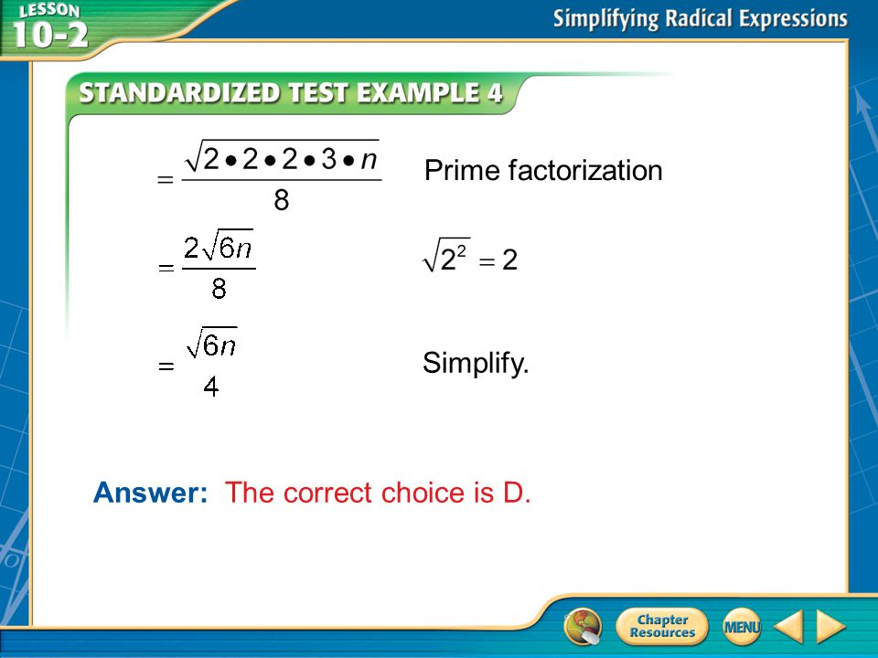 Example 4 Prime factorization Simplify. Answer: The correct choice is D.