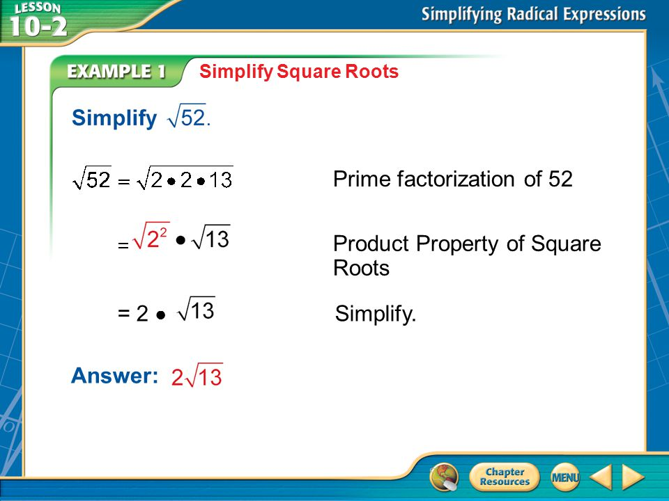 Example 1 Simplify Square Roots Prime factorization of 52 Answer: = 2 ● Simplify.