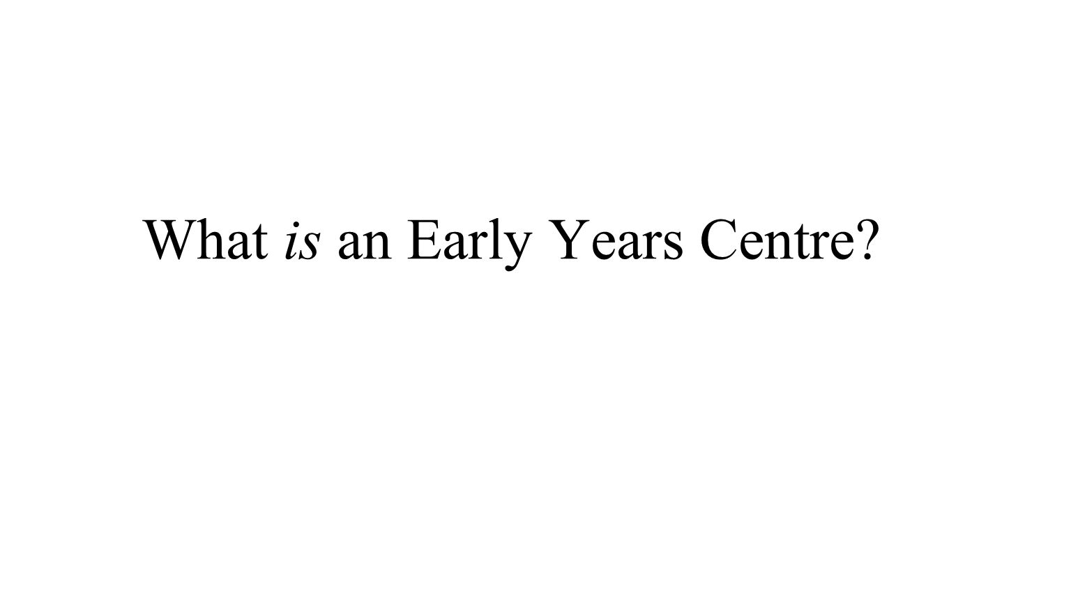 What is an Early Years Centre