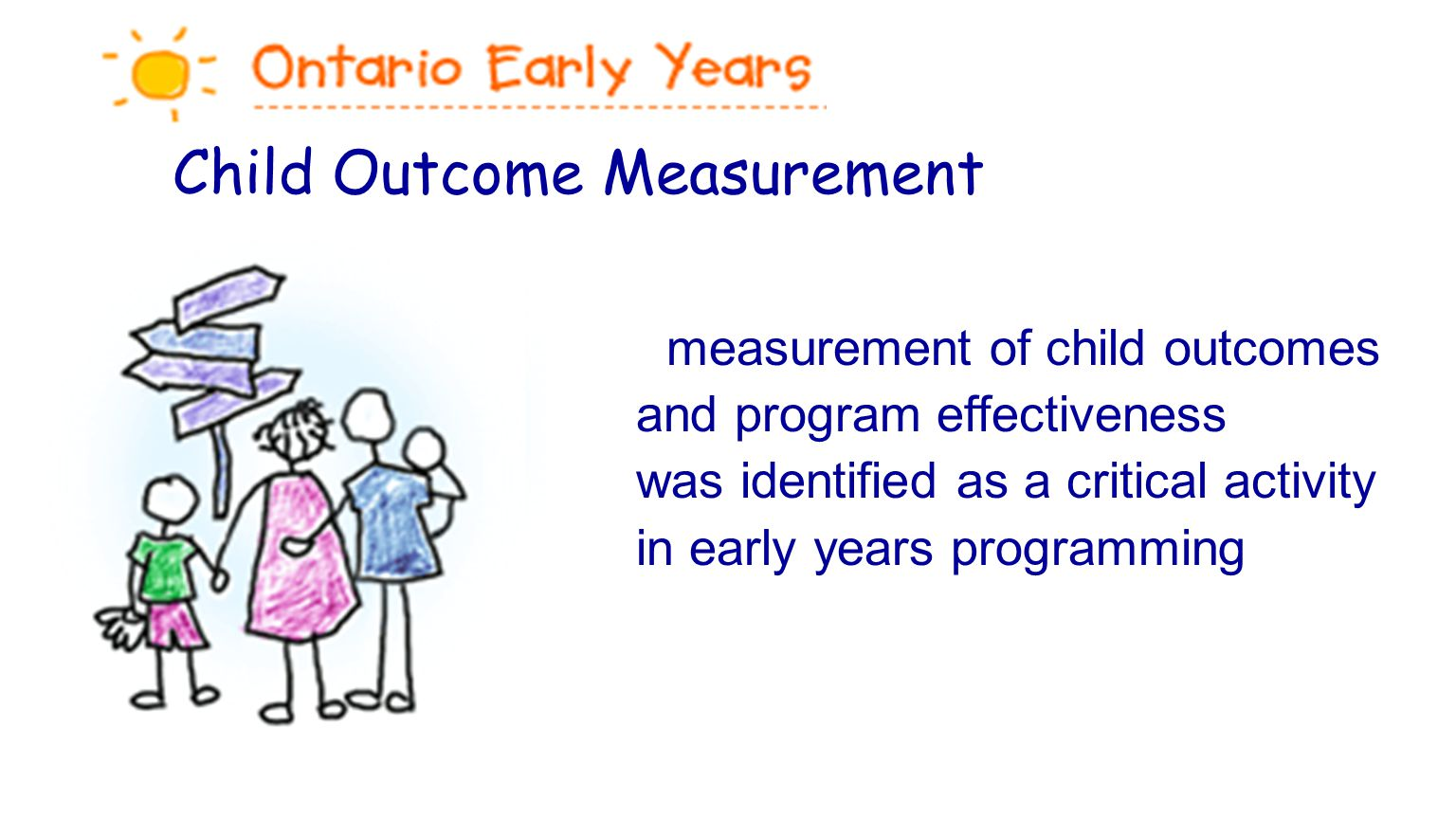 Child Outcome Measurement measurement of child outcomes and program effectiveness was identified as a critical activity in early years programming