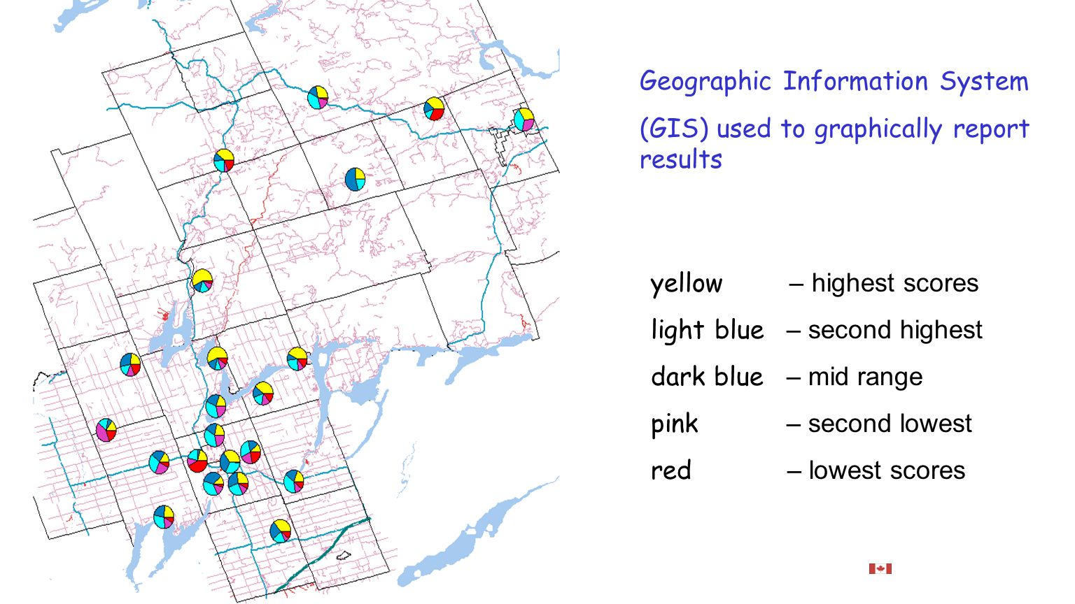 yellow – highest scores light blue – second highest dark blue – mid range pink – second lowest red – lowest scores Geographic Information System (GIS) used to graphically report results