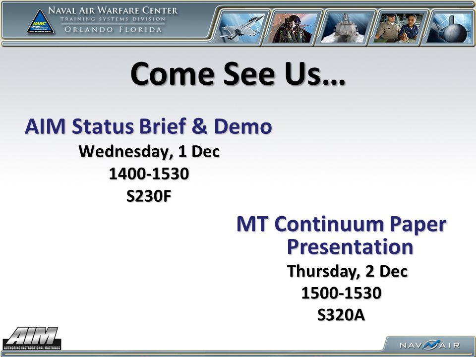 Come See Us… AIM Status Brief & Demo Wednesday, 1 Dec 1400-1530S230F MT Continuum Paper Presentation Thursday, 2 Dec Thursday, 2 Dec1500-1530S320A