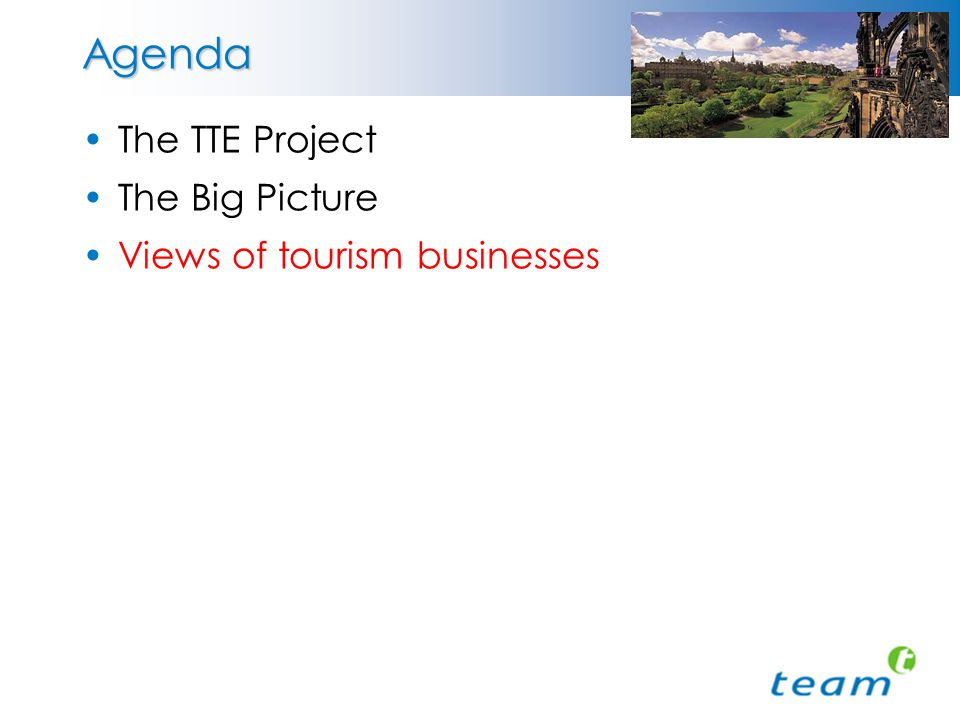 Agenda The TTE Project The Big Picture Views of tourism businesses
