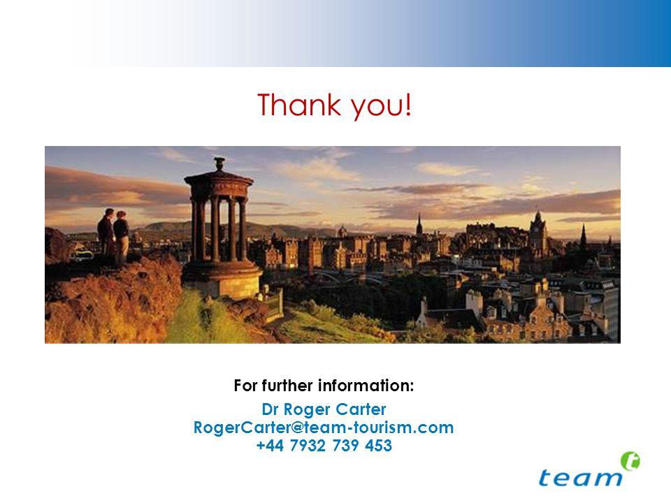 Thank you! For further information: Dr Roger Carter RogerCarter@team-tourism.com +44 7932 739 453