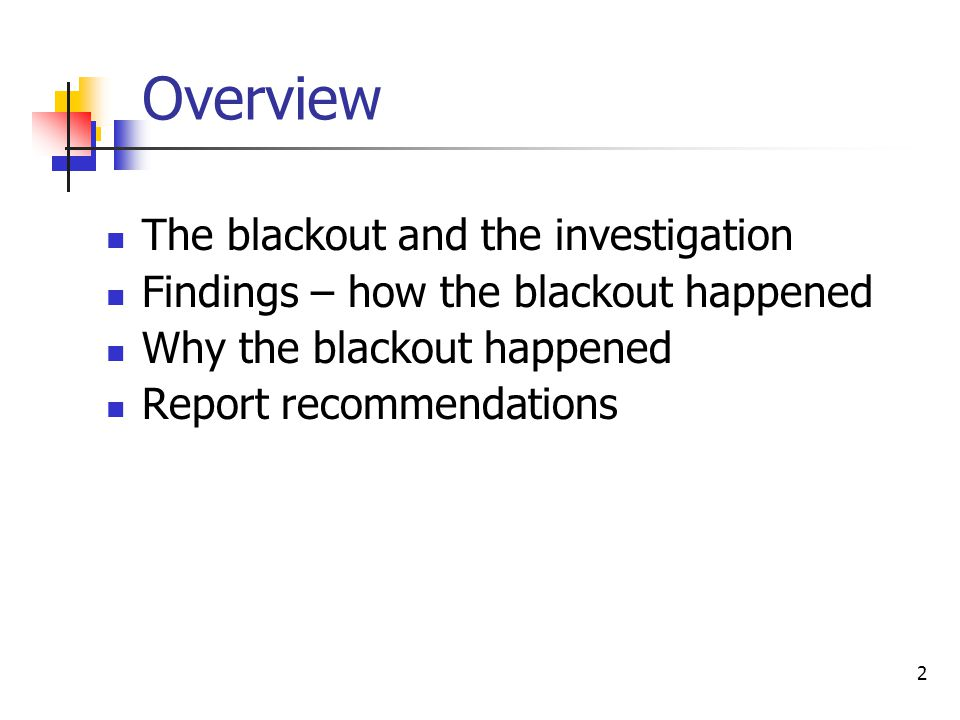 2 Overview The blackout and the investigation Findings – how the blackout happened Why the blackout happened Report recommendations