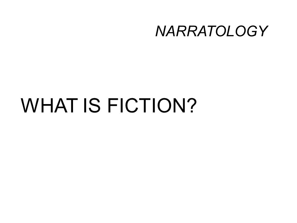 NARRATOLOGY WHAT IS FICTION
