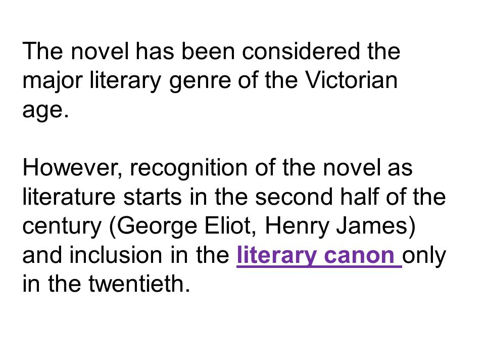 The novel has been considered the major literary genre of the Victorian age.